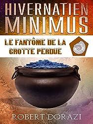 Hivernatien Minimus: Le Fantôme de la Grotte Perdue (Le Monde Impertinent d'Hivernatien Minimus t. 5)