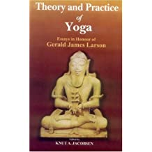 Theory and Practice of Yoga: Essays in Honour of Gerald James Larson by Knut A. Jacobsen (2008-01-01)