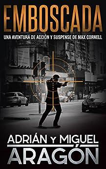 Emboscada: Una aventura de acción y suspense (Max Cornell thrillers de acción nº 1) de [Aragón, Adrián, Aragón, Miguel]