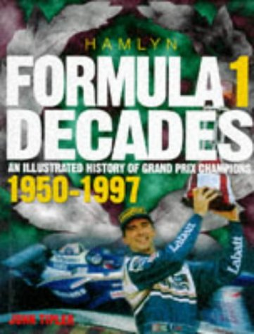 Formula One Decades: Illustrated History of Grand Prix Champions, 1950-97