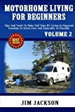 Motorhome Living For Beginners: Tips And Tools To Make Full Time RV Living In Financial Freedom As Stress Free And Enjoyable As Possible.: Volume 2