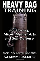 Heavy Bag Training: Boxing - Mixed Martial Arts - Self Defense: Volume 1 (Heavy Bag Training Series) by Sammy Franco (25-May-2013) Paperback