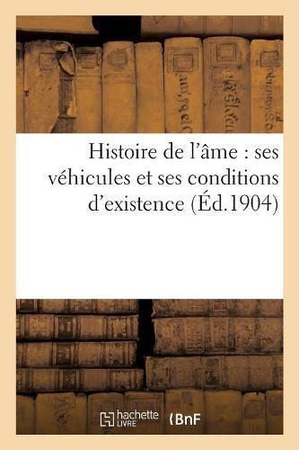 Histoire de l'âme : ses véhicules et ses conditions d'existence