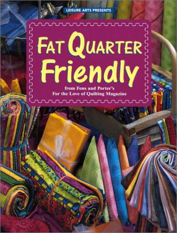 Fat Quarter Friendly (For the Love of Quilting)