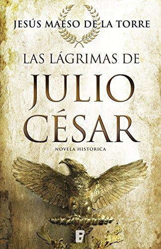 Las lágrimas de Julio César de [de la Torre, Jesús Maeso, Maeso de la Torre, Jesús]