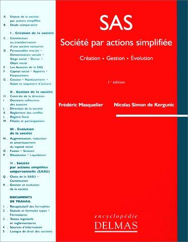 SAS SOCIETE PAR ACTIONS SIMPLIFIEE. Création, Gestion, Evolution, 1ère édition par Frédéric Masquelier, Nicolas Simon de Kergunic