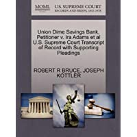 Union Dime Savings Bank, Petitioner V. IRA Adams et al U.S. Supreme Court Transcript of Record with Supporting Pleadings - Dime Bank