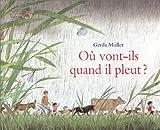Où vont-ils quand il pleut ?   Muller, Gerda (1926-....). Auteur