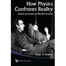 How Physics Confronts Reality: Einstein Was Correct, but Bohr Won the Game by Roger G Newton (2009-07-28)