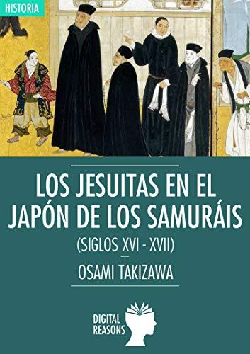 Los jesuitas en el Japón de los samuráis (siglos XVI-XVII) (Argumentos para el s. XXI nº 59) por Osami Takizawa