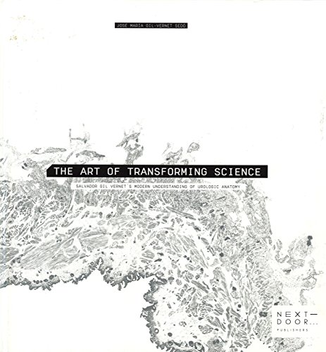 The Art of Transforming Science: Salvador Gil Vernet ¿s modern understanding of urologic anatomy (Lienzos y Matraces) por José María Gil-Vernet Sedó