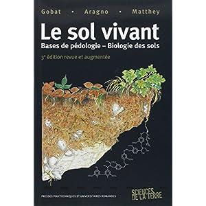 Le sol vivant: Base de pédologie-biologie des sols