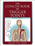 The Concise Book of Trigger Points, Revised Edition by Simeon Niel-Asher (Sep 23 2008)