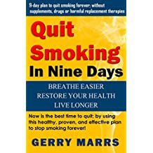 Quit Smoking in Nine Days: Breathe Easier, Restore Your Health, Live Longer!