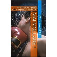 Mai Mollare !: Never Give Up ! Guida motivazionale per HO.RE.CA (Smart Books Vol. 2) (Italian Edition)