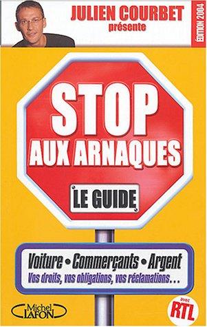 Stop aux arnaques : Le Guide par Julien Courbet