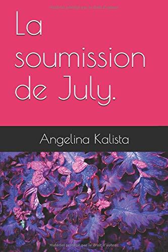 La soumission de July. par Angelina Kalista