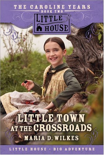 little-town-at-the-crossroads-little-house-the-caroline-years