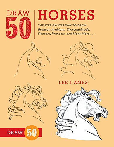 Draw 50 Horses: The Step-by-Step Way to Draw Broncos, Arabians, Thoroughbreds, Dancers, Prancers, and Many More... (Arabian Books Horse)