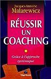 Réussir un coaching - Grâce à l'approche systémique
