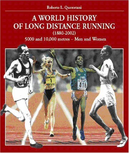 World History of Long Distance Running (1880-2002). 5.000 and 10.000 metres men and women (A): Track Events - Men and Men por Roberto L. Quercetani
