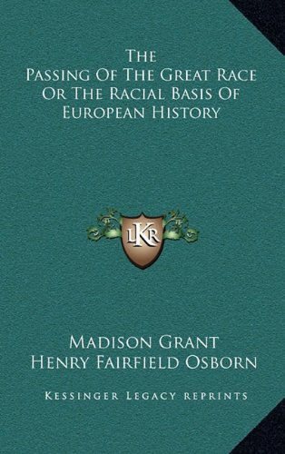The Passing of the Great Race or the Racial Basis of European History