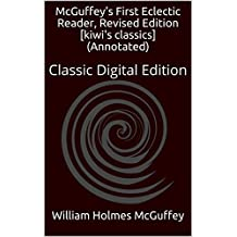 McGuffey's First Eclectic Reader, Revised Edition[kiwi's classics](Annotated): Classic Digital Edition (English Edition)