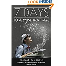 7 Days to a Byline that Pays - Your secret weapon to writing articles and blogs that pay (Writing With Excellence)