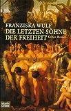 Die letzten Söhne der Freiheit: Kelten-Roman - Franziska Wulf