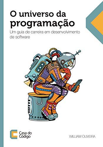 O universo da programação: Um guia de carreira em desenvolvimento de software (Portuguese Edition) por William Oliveira