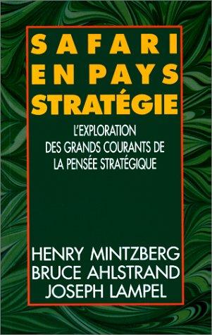 Safari en pays stratégie: L'exploration des grands courants de la pensée stratégique