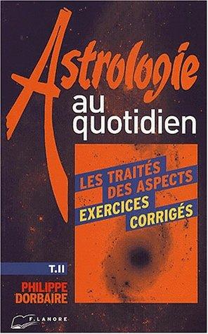 Astrologie au quotidien : exercices corrigés, numéro 2, Les traités des aspects