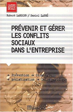 Prévenir et gérer les conflits sociaux dans l'entreprise par Daniel Labbé