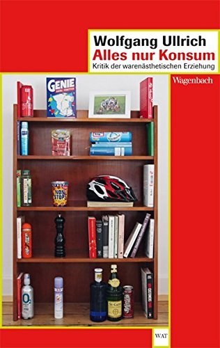 Alles nur Konsum: Kritik der warenästhetischen Erziehung (WAT, Band 699)