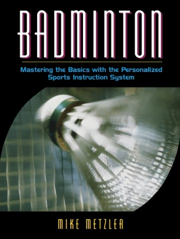 Badminton: Mastering the Basics with the Personalized Sports Instruction System (A Workbook Approach) (Personalized Sport Instruction Series) por Michael W. Metzler