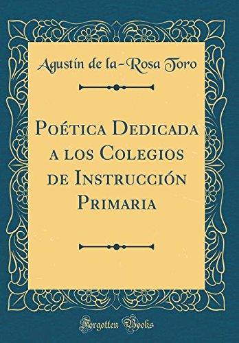 Poética Dedicada a los Colegios de Instrucción Primaria (Classic Reprint)