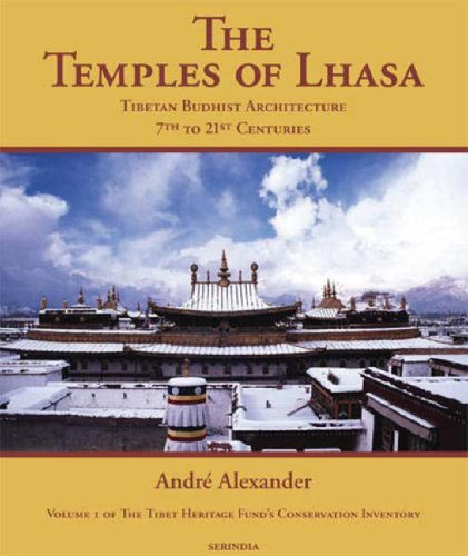 Temples Of Lhasa: Tibetan Buddhist Architecture from the 7th to the 21st Centuries (Tibet Heritage Fund Conservation Inventory)