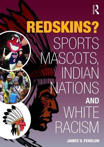 Redskins?: Sport Mascots, Indian Nations and White Racism (New Critical Viewpoints on Society Series) by James V Fenelon (2016-09-03)