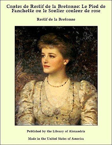 Contes de Restif de la Bretonne: Le Pied de Fanchette ou le Soulier couleur de rose (French Edition) - Breton Rose