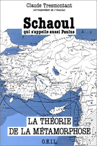 Schaoul qui s'appelle aussi Paulus : La Théorie de la Métamorphose par Claude Tresmontant