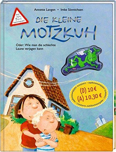 Die kleine Motzkuh (Jubiläumsausgabe): Oder: Wie man die schlechte Laune verjagen kann