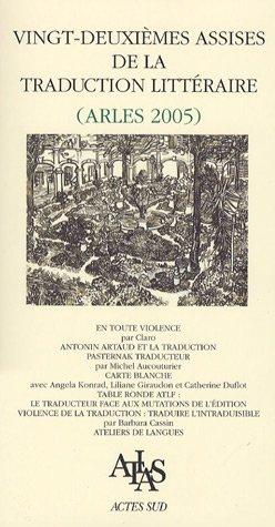 Vingt-deuxièmes assises de la traduction littéraire (Arles 2005) : Traduire la violence