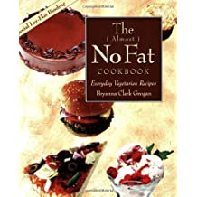 The ( Almost ) No Fat Cookbook: Everyday Vegetarian Recipes: Everyday Meatless Recipes for Your Family