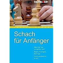 """Schach für Anfänger. Alles über das """"königliche Spiel"""". Regeln, Strategien, Spielzüge. Leicht verständlich erklärt"""