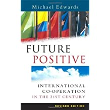 [(Future Positive: International Co-operation in the 21st Century )] [Author: Michael Edwards] [Jun-2004]