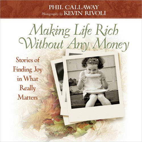Making Life Rich Without Any Money Gift Edition: Stories of Finding Joy in What Really Matters by Phil Callaway (2011-02-01) -