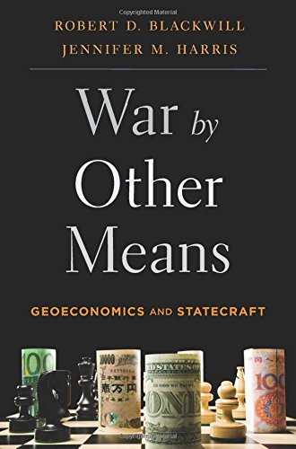 War by Other Means: Geoeconomics and Statecraft por Robert D. Blackwill