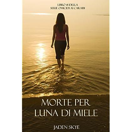 Morte Per Luna Di Miele (Libro #1 Della Serie Omicidi Ai Caraibi)