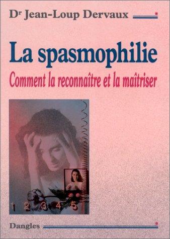 La spasmophilie : Comment la reconnaître et la maîtriser par Jean-Loup Dervaux