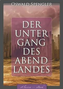 Der Untergang des Abendlandes (Band 1 & 2) [kommentiert] von [Spengler, Oswald]